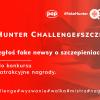 Cała prawda o szczepionkach, czyli konkursy i wywiady w ramach #FakeHunter…