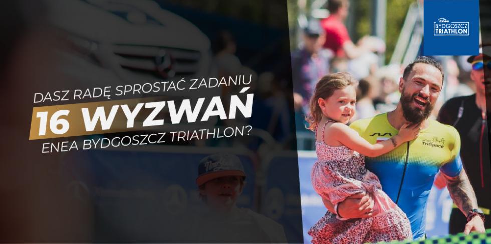 16 Wyzwań Enea Bydgoszcz Triathlon!