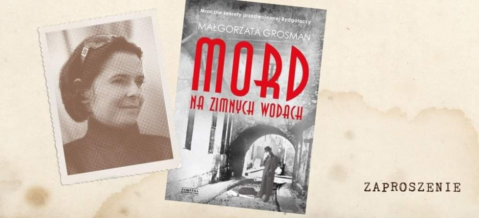 """Przyjdź na spotkanie z Małgorzatą Grosman autorką książki """"Mord na Zimnych Wodach"""""""