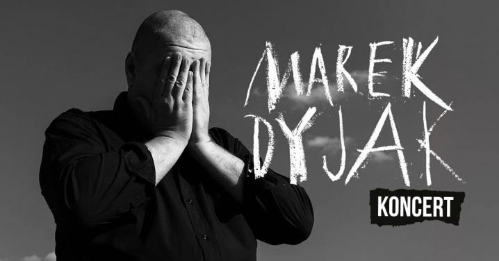 Marek Dyjak - KONCERT